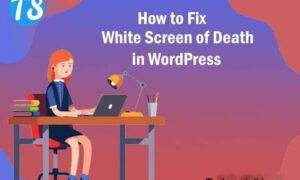 Top 4 Methods for fixing White Screen of Death in WordPress