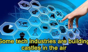 Some tech industries are building castles in the air